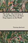 The Arabs - The Life Story of a People Who Have Left Their Deep Impress on the World