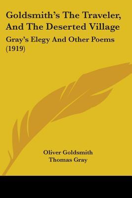 Goldsmith's the Traveler, and the Deserted Village: Gray's Elegy and Other Poems (1919)
