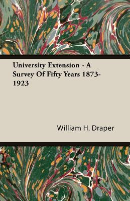 University Extension - A Survey of Fifty Years 1873-1923