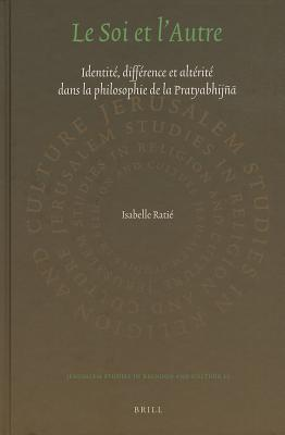Le Soi Et L Autre: Identite, Difference Et Alterite Dans La Philosophie de La Pratyabhijn