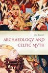 Archaeology and Celtic Myth by John Waddell