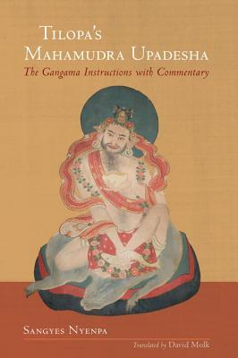 Tilopa's Mahamudra Upadesha: The Gangama Instructions with Commentary