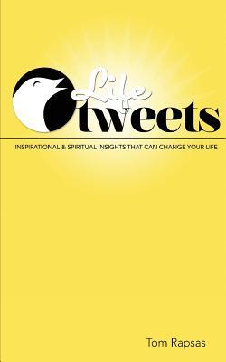 Life Tweets: Inspirational & Spiritual Insights That Will Change Your Life.