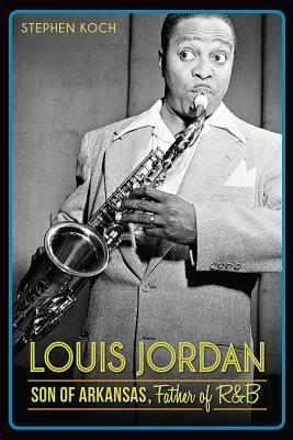 Louis Jordan: Son of Arkansas, Father of R&B