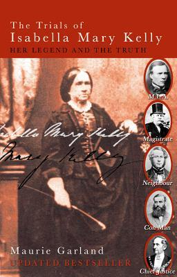 The Trials of Isabella Mary Kelly: Her Legend and the Truth