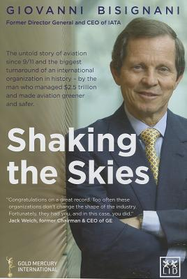 Shaking the Skies: The Untold Story of Change in Aviation Since 9/11�and the Biggest Turnaround of an International Organisation in History PDF Free download