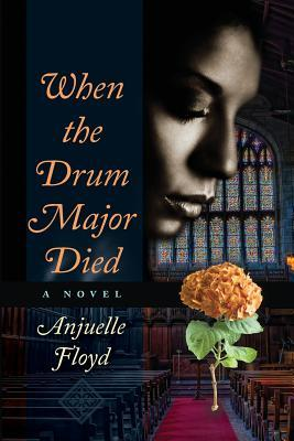 When the Drum Major Died by Anjuelle Floyd