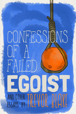 Confessions of a Failed Egoist