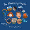 The Weather by Heather by Diana Perry