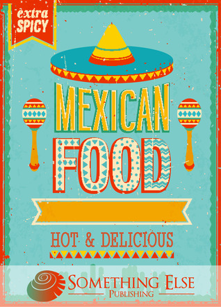 Mexican Food: Hot & Delicious