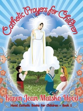 Catholic Prayers for Children (Hood Catholic Prayers for Children Book Series, #1)