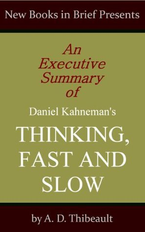 An Executive Summary of Daniel Kahneman's 'Thinking, Fast and Slow'