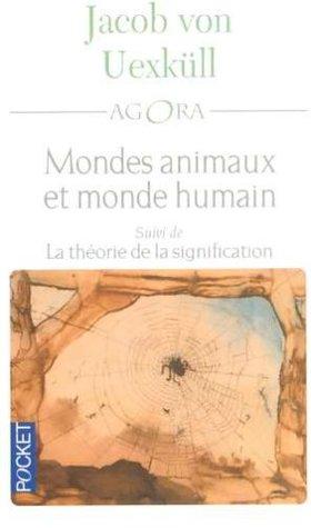 Mondes Animaux Et Monde Humain: Suivi De Théorie De La Signification