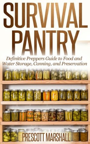 Survival Pantry: Definitive Preppers Guide to Food and Water