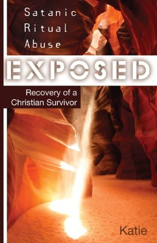 Satanic Ritual Abuse Exposed (Free eBook Sampler): Recovery of a Christian Survivor
