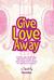 Give Love Away