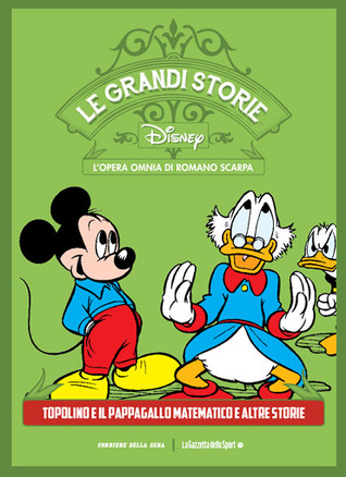 Le grandi storie Disney - L'opera omnia di Romano Scarpa vol. 7: Topolino e il pappagallo matematico e altre storie