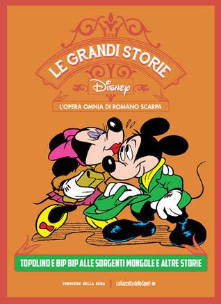 Le grandi storie Disney - L'opera omnia di Romano Scarpa vol. 4: Topolino e Bip Bip alle sorgenti Mongole e altre storie