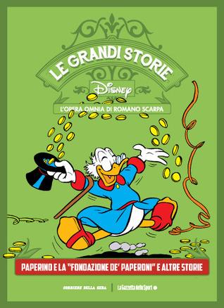 """Le grandi storie Disney - L'opera omnia di Romano Scarpa vol. 3: Paperino e la """"Fondazione De'Paperoni"""" e altre storie"""