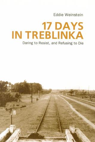 17 Days in Treblinka: Daring to Resist, and Refusing to Die