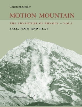 Motion Mountain - Vol. 1 - The Adventure of Physics: Fall, Flow and Heat