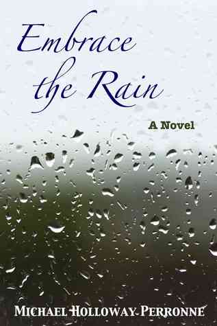 Embrace The Rain A Novel By Michael Holloway Perronne