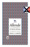 Allende y la experiencia chilena by Joan E. Garcés