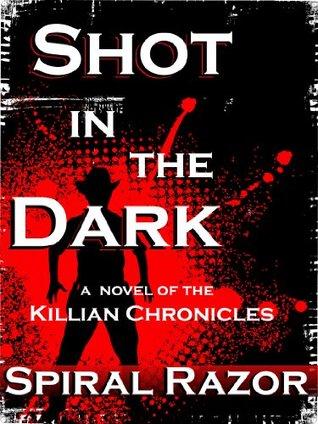Shot in the Dark (A novel of the Killian Chronicles Book 1)