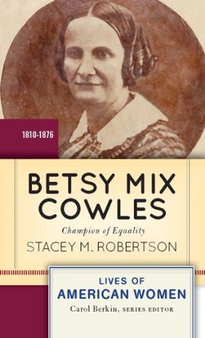 Betsy Mix Cowles by Stacey M Robertson