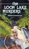 The Loon Lake Murders by Robert Sutherland
