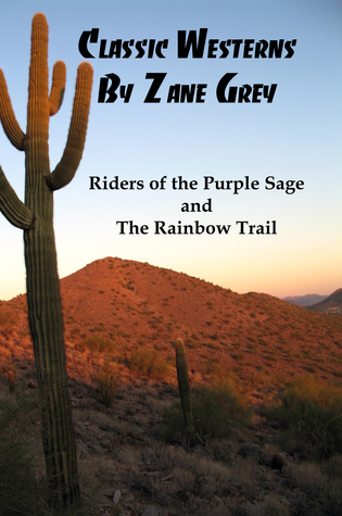 Classic Westerns by Zane Grey: Riders of the Purple Sage, and The Rainbow Trail