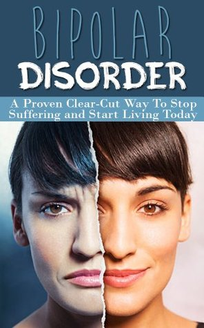 Bipolar Disorder A Proven Clear Cut Way To Stop Suffering And Start