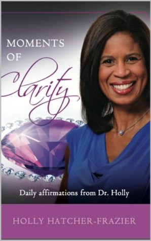 Moments of Clarity: Daily Affirmations from Dr. Holly