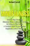 Mindfulness: How To Stop Worrying, Eliminate Stress & Change Your Life By Living In The Present - A Practical Guide To Awakening, Happiness, Love & Wisdom ... Positive Thinking, Emotional Freedom)