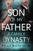 Son of My Father - A Family Dynasty