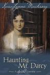 Haunting Mr. Darcy - A Spirited Courtship by KaraLynne Mackrory