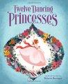 The Twelve Dancing Princesses by Brigette Barrager