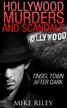 Hollywood Murders and Scandals: Tinsel Town After Dark, Famous Celebrity Murders, Scandals and Crimes (Murder, Scandals and Mayhem Book 1)