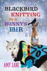 Blackbird Knitting in a Bunny's Lair by Amy Lane