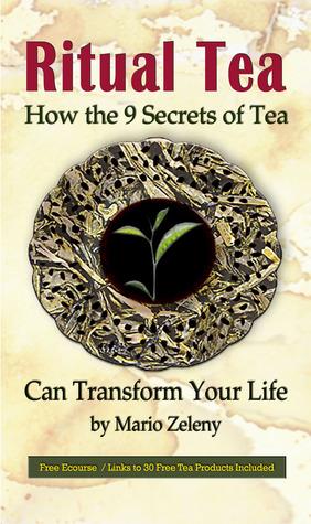 Ritual Tea: How The 9 Secrets Of Tea Can Transform Your Life