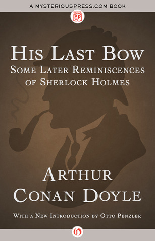 His Last Bow: Some Later Reminiscences of Sherlock Holmes