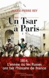 1814, un tsar à Paris