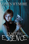 Exacting Essence by James Wymore