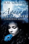 Against the Darkness (Cimmerian Moon, #1)