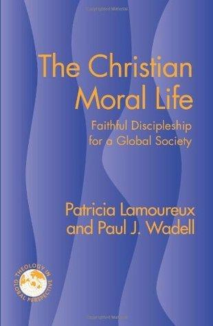 The Christian Moral Life: Faithful Discipleship for a Global Society