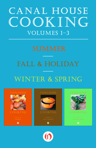 Canal House Cooking, Volumes One Through Three: Summer, Fall Holiday, and Winter Spring