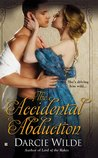 The Accidental Abduction by Darcie Wilde