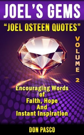 Joel Osteen Quotes Volume 2: Inspirational Collection of Joel Osteen Quotes (Break Out, Your Best Life Now, I Declare, Become a Better You, It's Your Time, Every Day a Friday) (Joel's Gems)