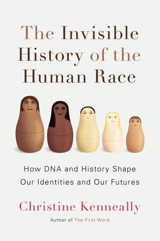 The Invisible History of the Human Race: How DNA and History Shape Our Identities and Our Futures