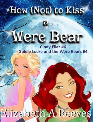 How [Not] to Kiss a Were Bear (Cindy Eller #6; Goldie Locke and the Were Bears #4)